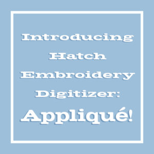 Introducing the Applique Tool in Hatch Embroidery Digitizer